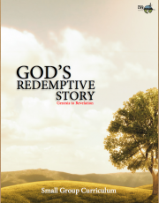 God's Redemptive Story – Genesis to Revelation: Small Group Curriculum