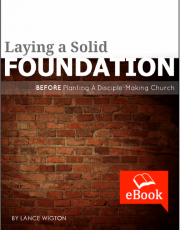 Laying A Solid Foundation Before Planting A Disciple Making Church