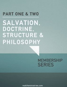 Church Membership: SALVATION, DOCTRINE, STRUCTURE & PHILOSOPHY